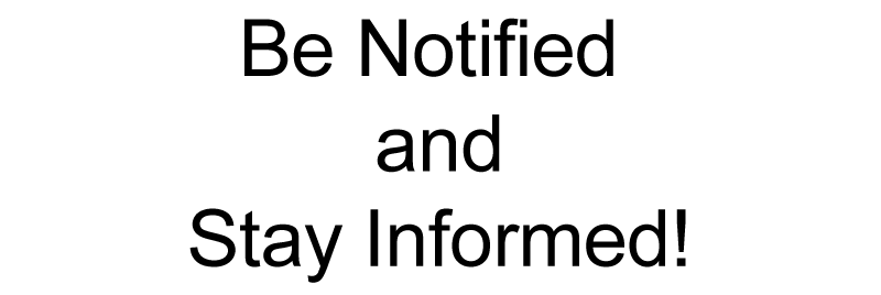 Be notified and stay informed!